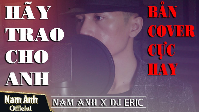 Hãy Trao Cho Anh (Cover) - Nam Anh, DJ Eric T-J