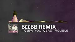 I Knew You Were Trouble (BeeBB Remix) - BeeBB