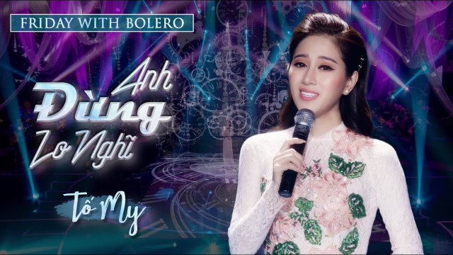 Anh Đừng Lo Nghĩ (Friday With Bolero - Tập 15) - Tố My