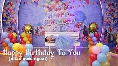 Happy Birthday To You - Bé Louise