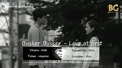 Love, At First (Vietsub) - Busker Busker
