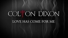 Love Has Come For Me (Lyrics) - Colton Dixon