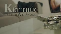 Kết Thúc (The End) (Teaser) - Brother A Tuấn Anh