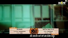 Gotta Talk To You (Vietsub) - SeungRi