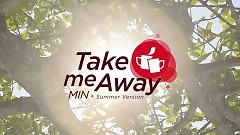 Take Me Away (Summer Version) - MIN